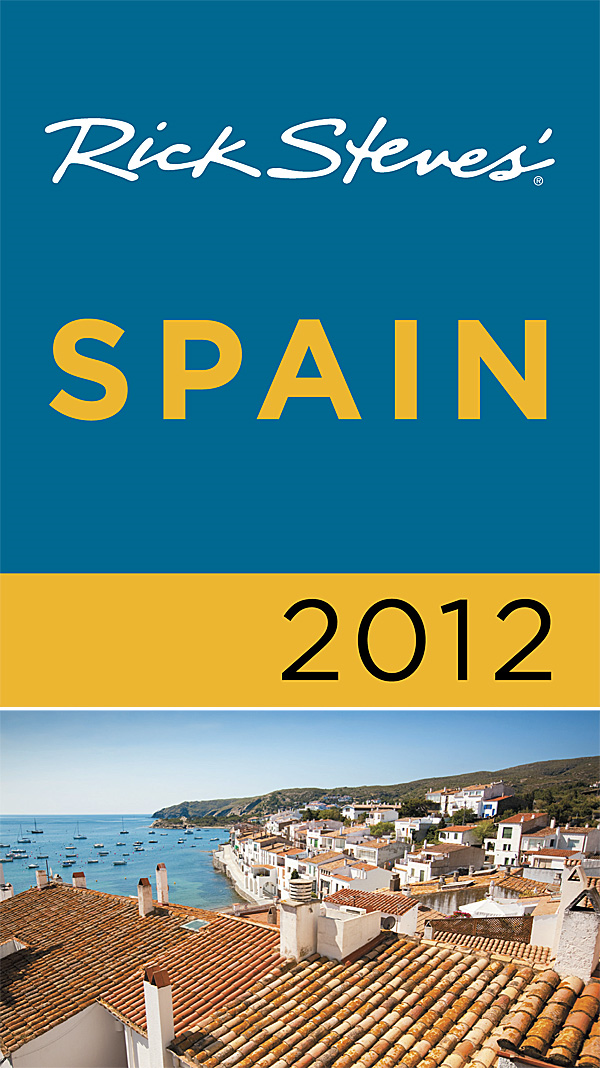 Rick Steves' Spain 2012 By: Rick Steves