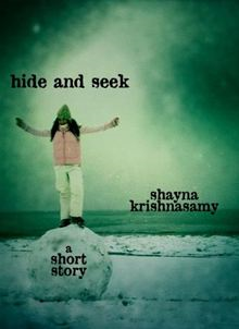 Hide and Seek: A Short Story By: Shayna Krishnasamy