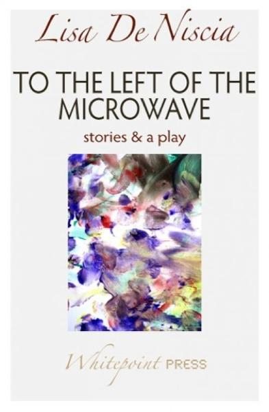 To the Left of the Microwave By: Lisa De Niscia