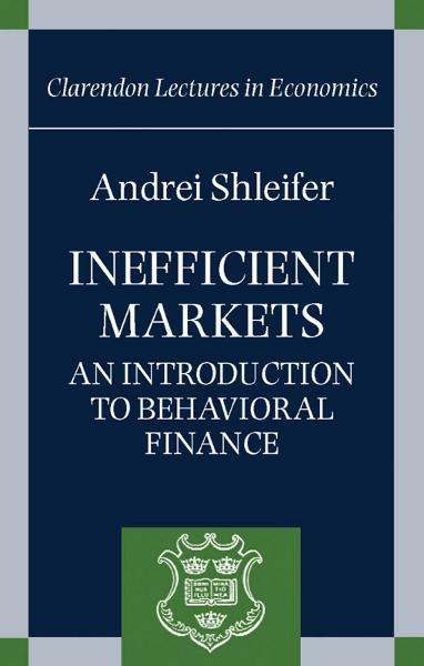 Inefficient Markets : An Introduction to Behavioral Finance By: Andrei Shleifer