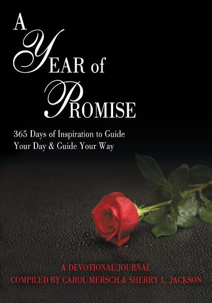 A Year of Promise By: Compiled by Carol Mersch & Sherry L. Jackson