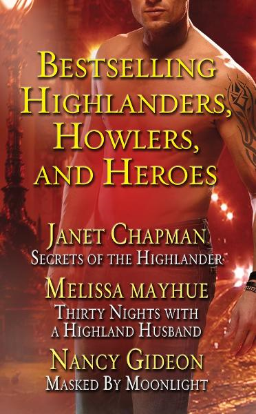 Bestselling Highlanders, Howlers, and Heroes: Chapman, Mayhue, and Gideon: Secrets of the Highlander, Thirty Nights with a Highland Husband, Masked by Moonlight By: Janet Chapman,Melissa Mayhue,Nancy Gideon