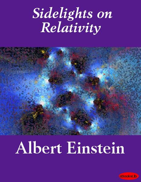 Sidelights on Relativity By: Albert Einstein