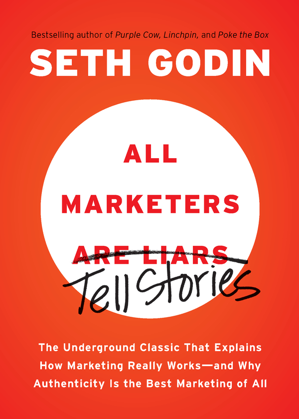 All Marketers Are Liars By: Seth Godin