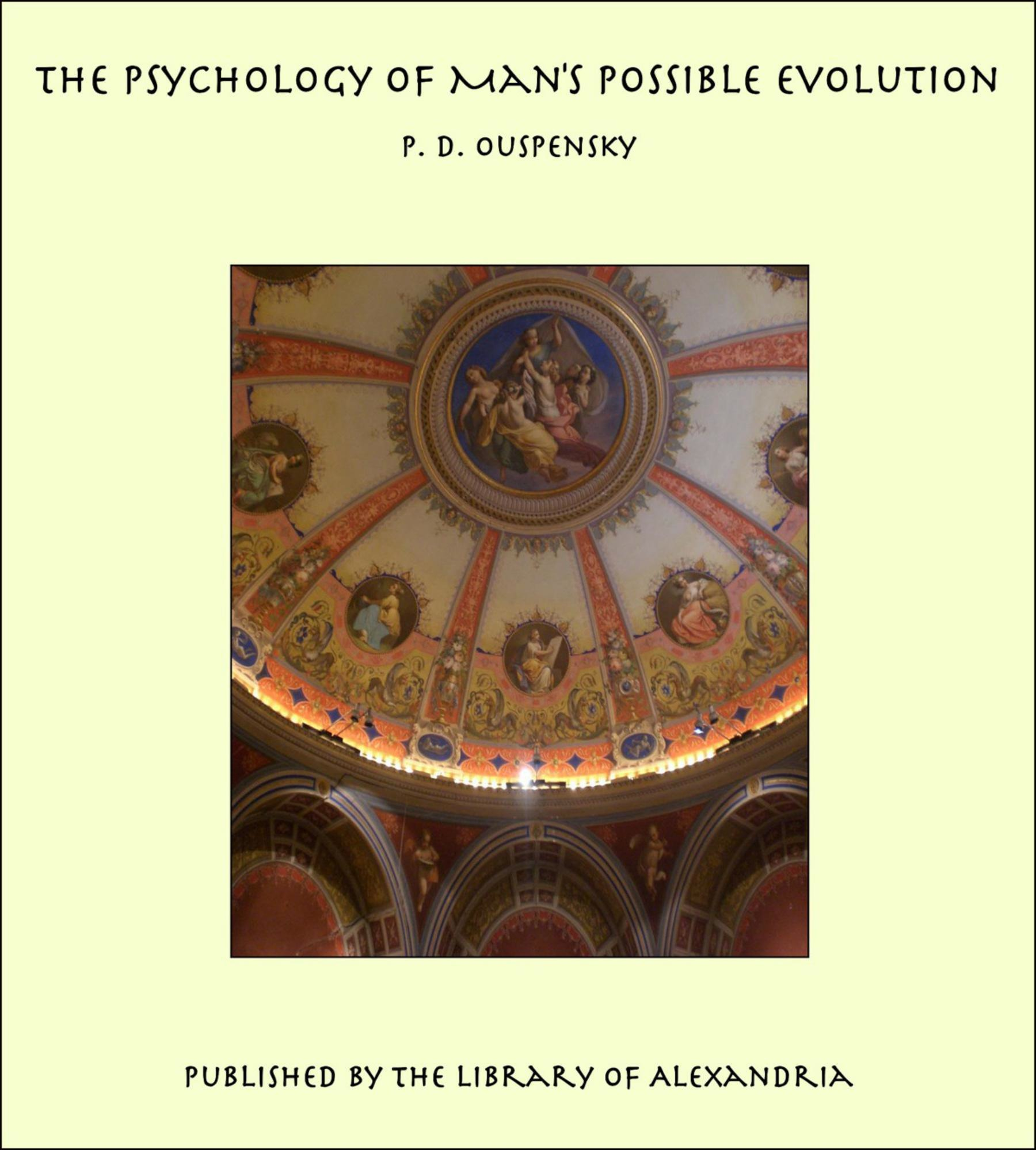 The Psychology of Man's Possible Evolution By: P. D. Ouspensky