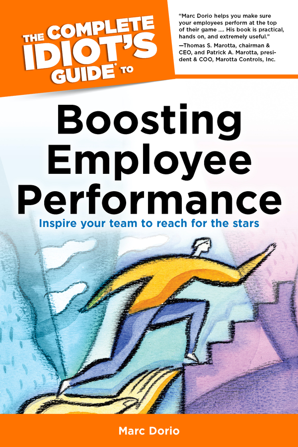 The Complete Idiot's Guide to Boosting Employee Performance By: Marc Dorio,Susan Shelly
