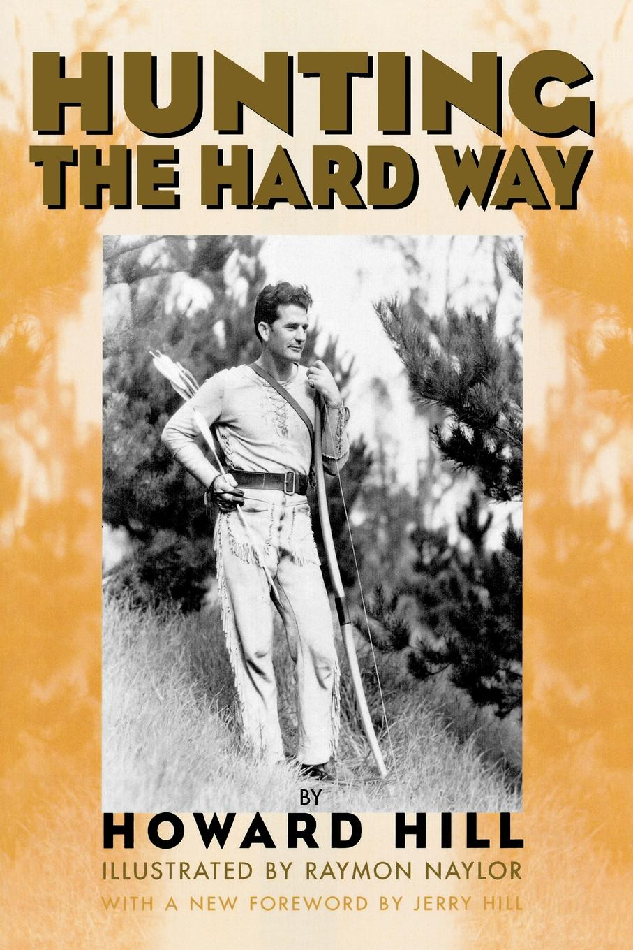 Hunting the Hard Way By: Howard Hill