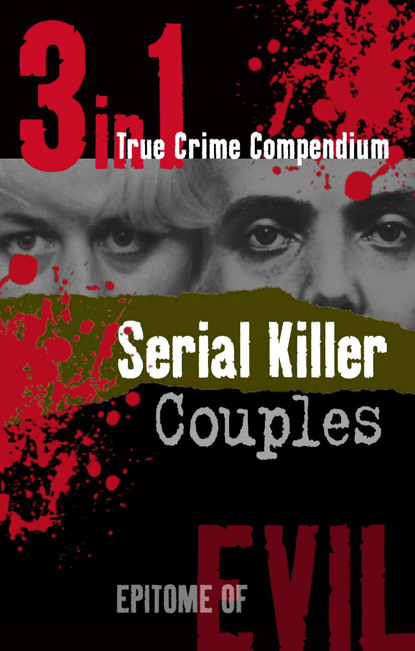 Serial Killer Couples (3-in-1 True Crime Compendium) By: Stephen Harris