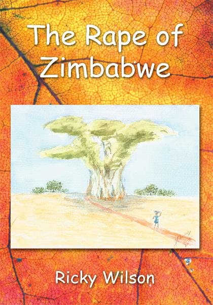 THE RAPE OF ZIMBABWE By: Ricky Wilson