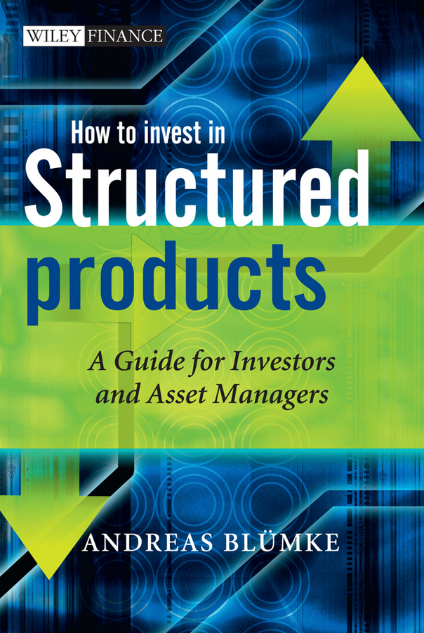 How to Invest in Structured Products By: Andreas Bluemke