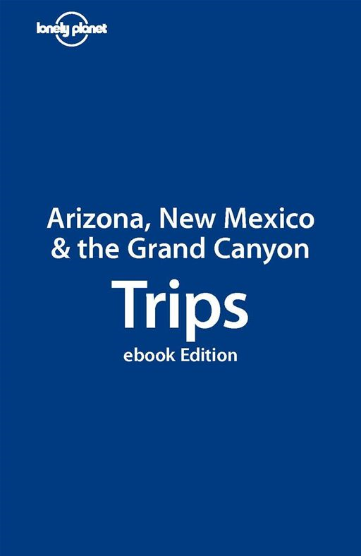 Lonely Planet Arizona, New Mexico & the Grand Canyon Trips