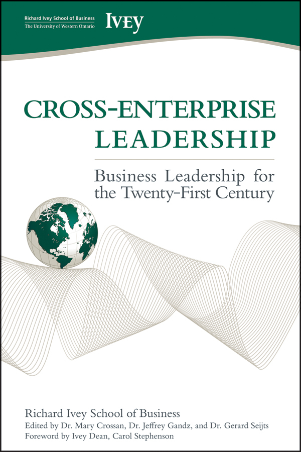 Cross-Enterprise Leadership By: Carol Stephenson,Richard Ivey School of Business, The