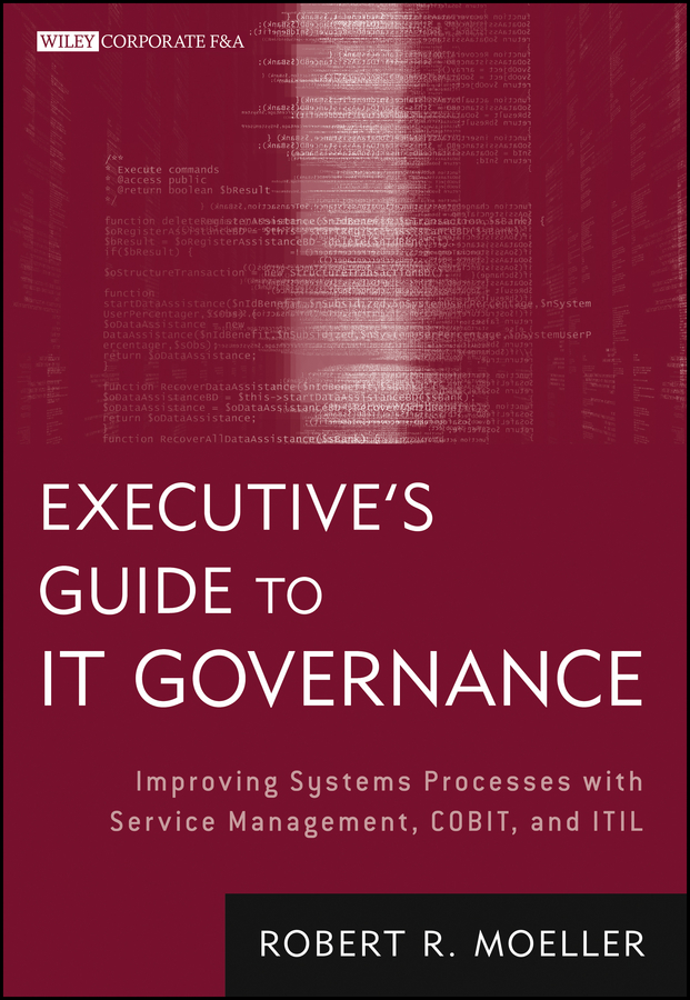 Executive's Guide to IT Governance By: Robert R. Moeller