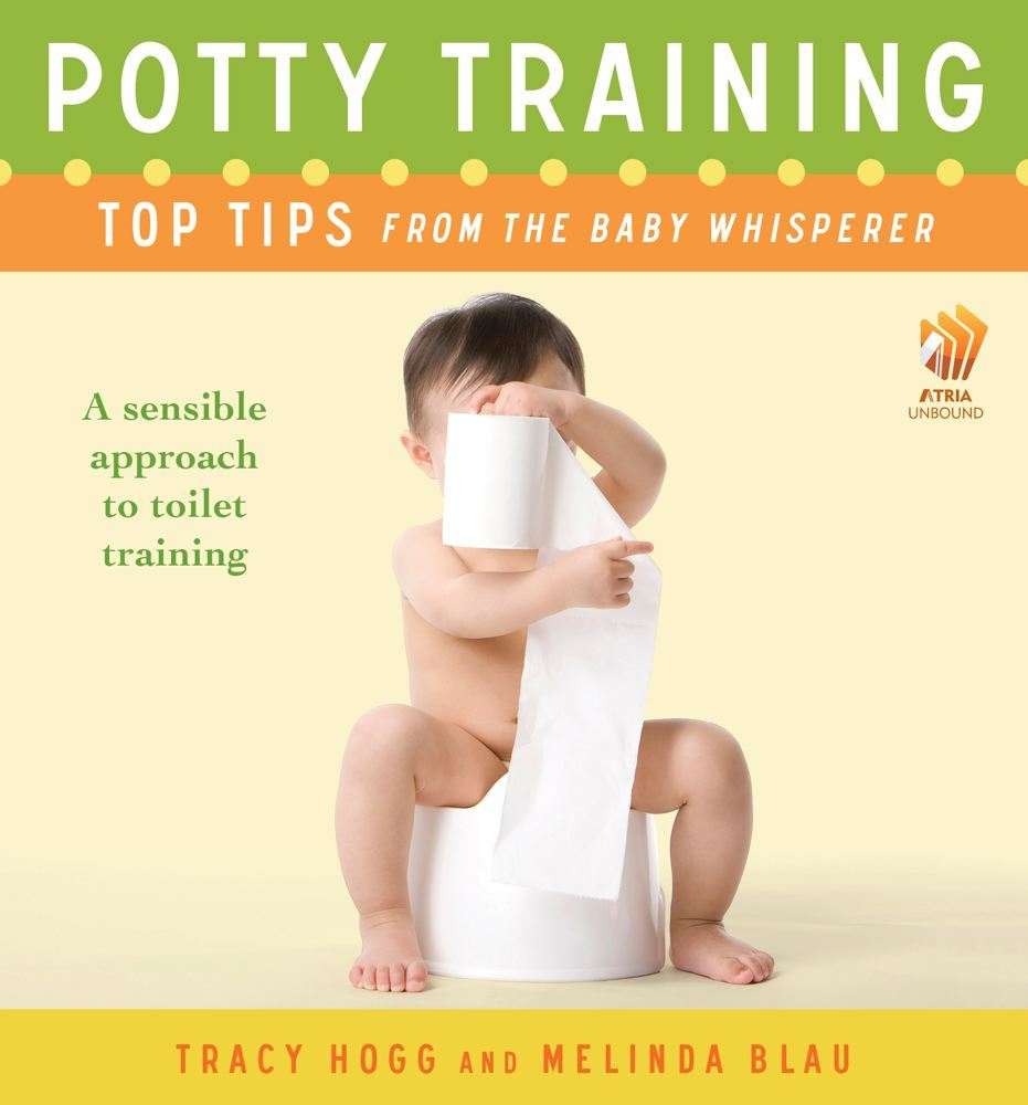 Potty Training: Top Tips From the Baby Whisperer By: Melinda Blau,Tracy Hogg