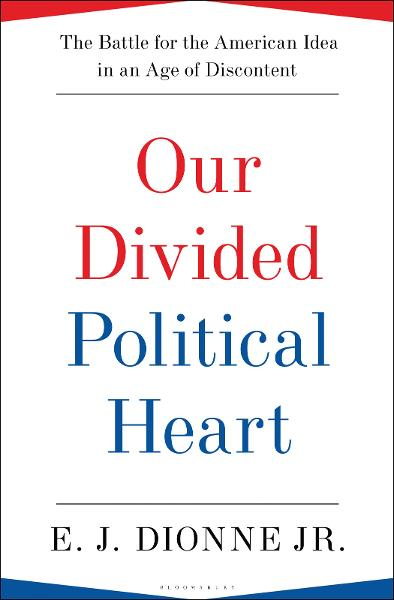 Our Divided Political Heart By: E.J. Dionne