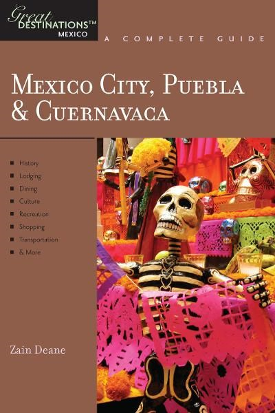 Explorer's Guide Mexico City, Puebla & Cuernavaca: A Great Destination (Explorer's Great Destinations) By: Zain Deane