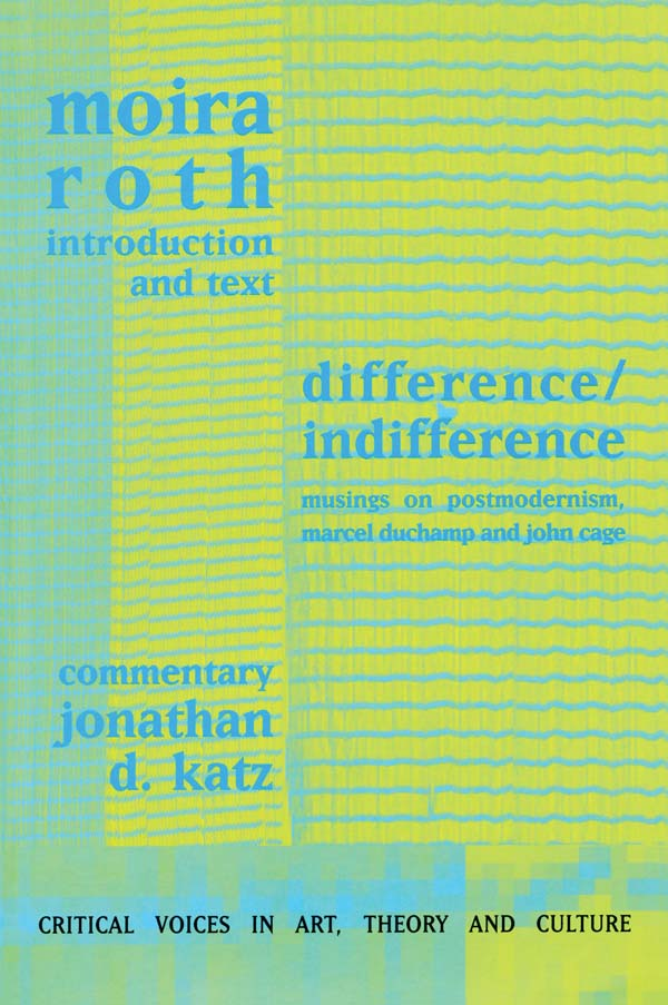 Difference / Indifference Musings on Postmodernism,  Marcel Duchamp and John Cage