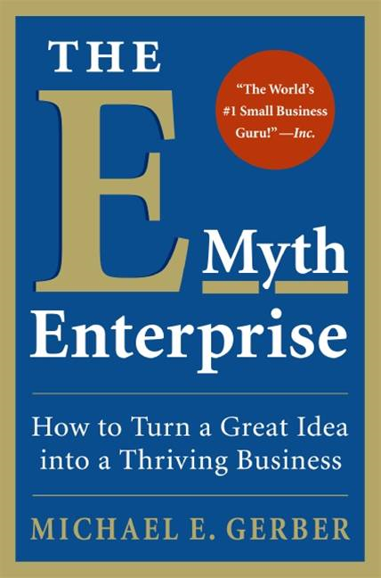 The E-Myth Enterprise By: Michael E. Gerber