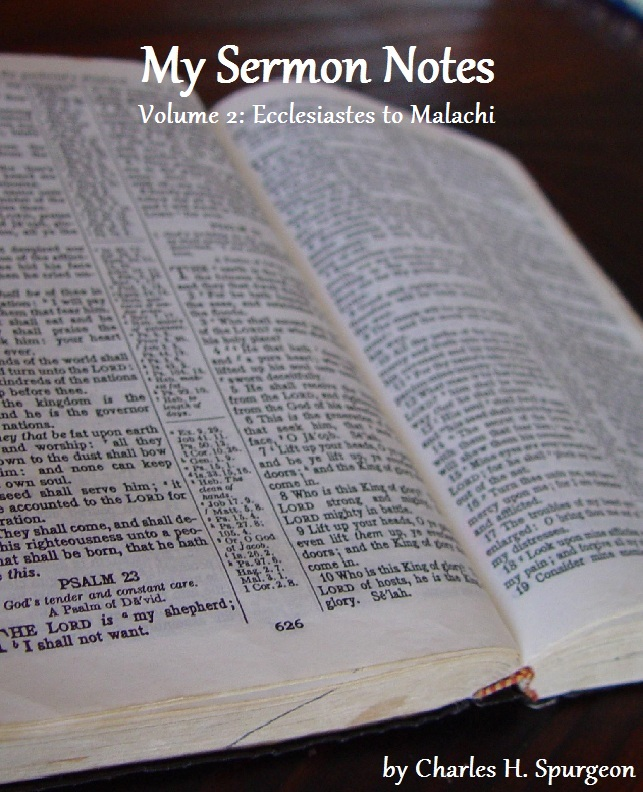 My Sermon Notes: Volume 2 - Ecclesiastes to Malachi By: Charles H. Spurgeon