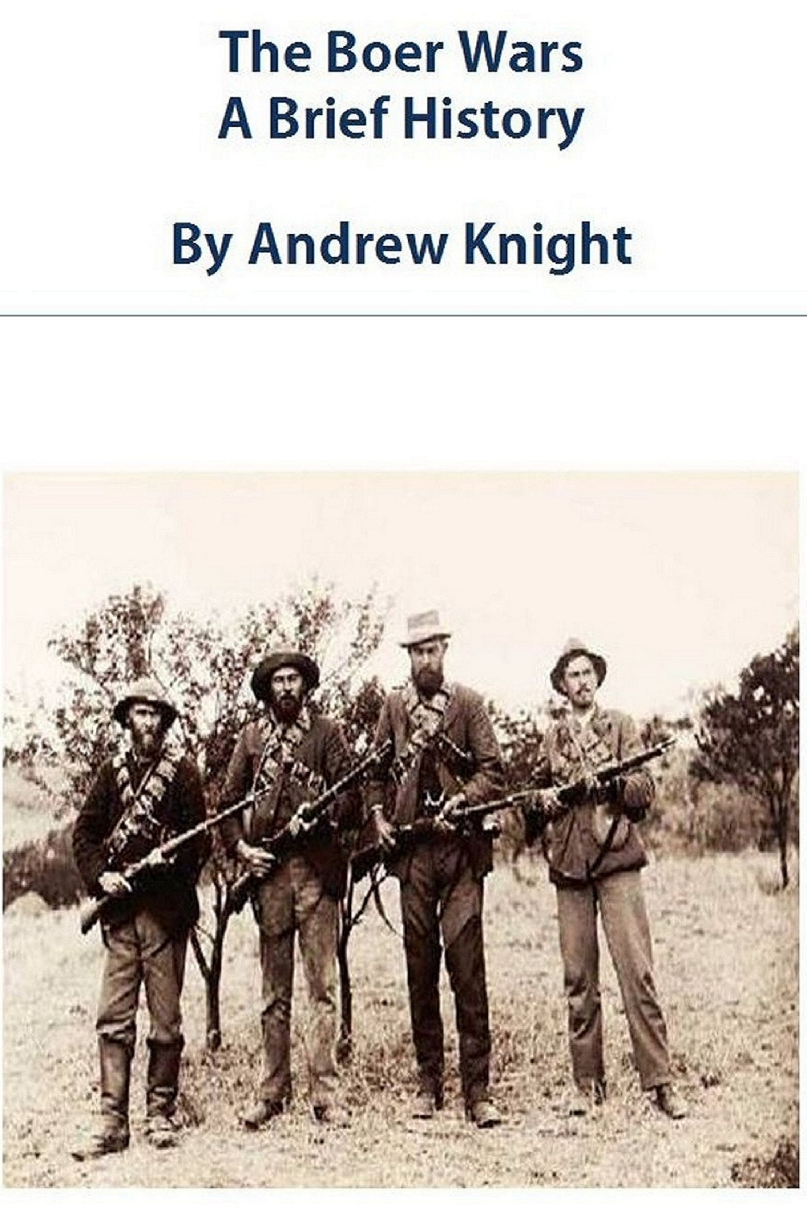 The Boer Wars: A Brief History By: Andrew Knight