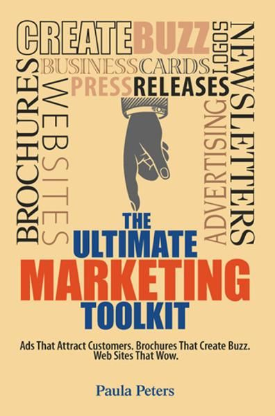The Ultimate Marketing Toolkit: Ads That Attract Customers. Brochures That Create Buzz. Websites That Wow. By: Paula Peters