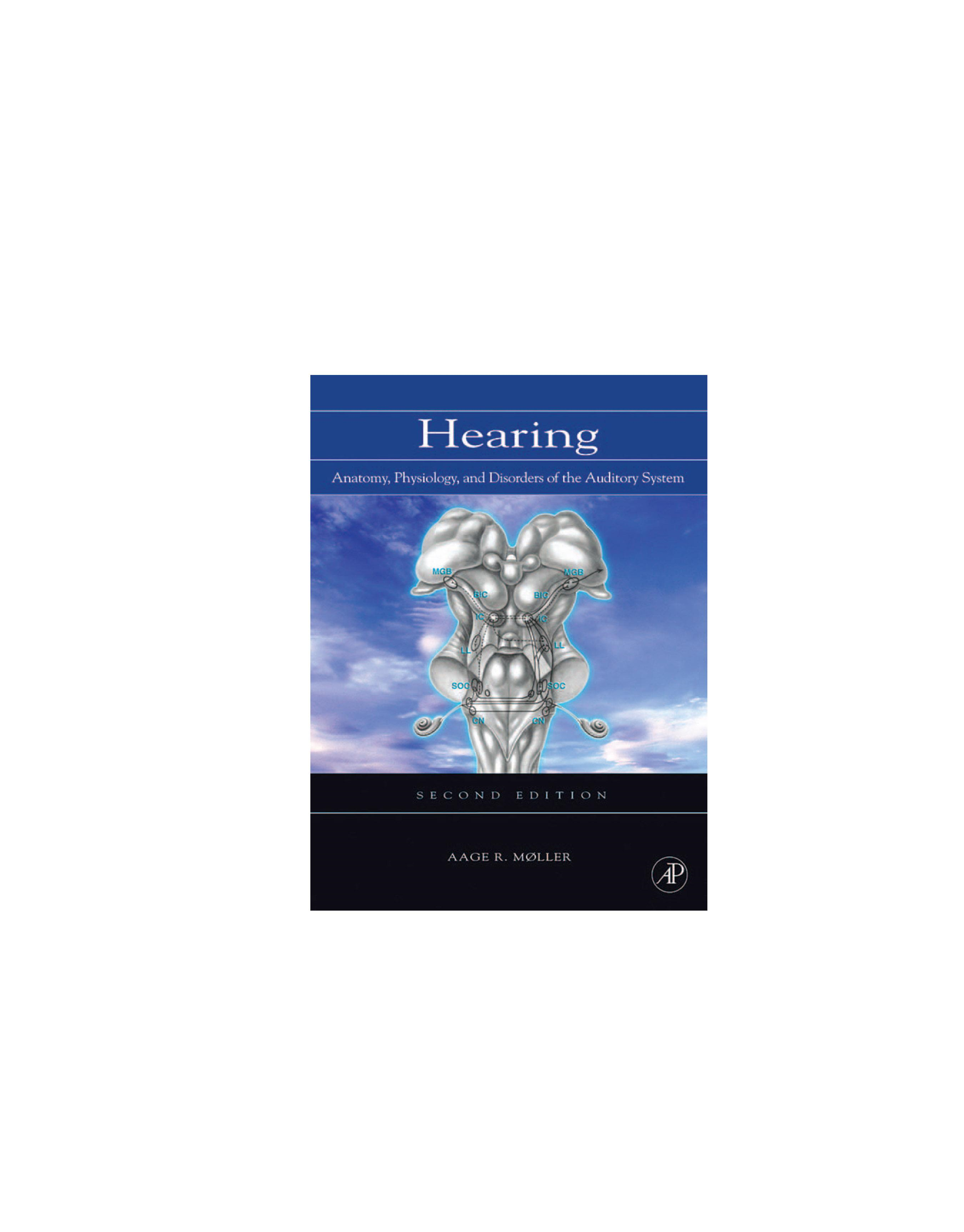 Hearing: Anatomy, Physiology, and Disorders of the Auditory System By: Moller, Aage R.