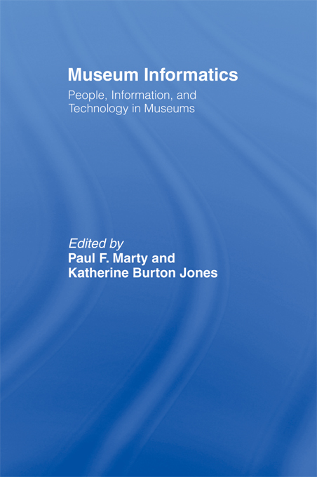 Museum Informatics By: Katherine Burton Jones,Paul F. Marty