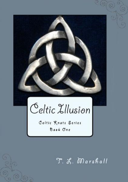 Celtic Illusion By: T.L. Marshall