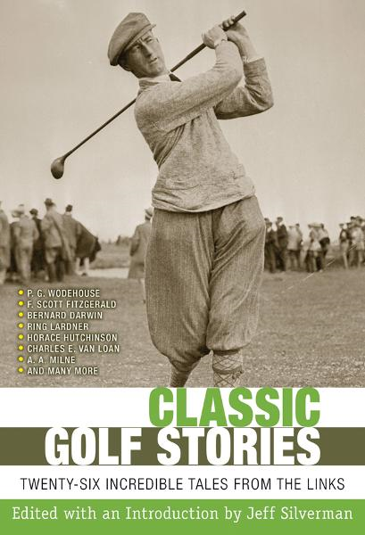 Classic Golf Stories By: Jeff Silverman