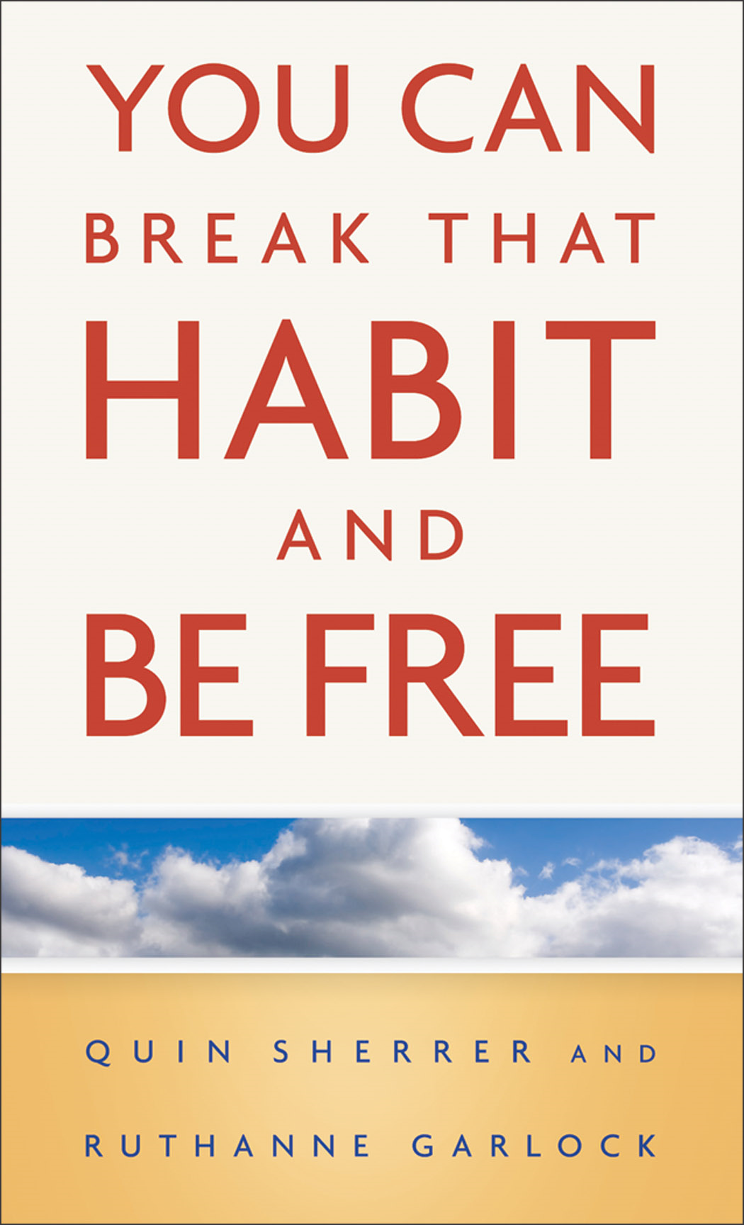You Can Break That Habit and Be Free By: Quin Sherrer,Ruthanne Garlock