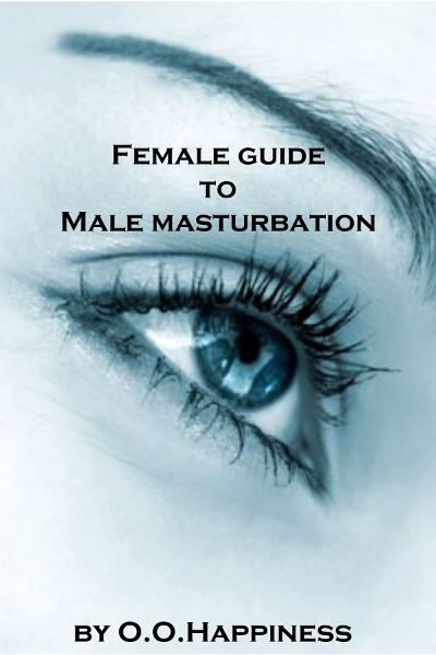 Female Guide to Male Masturbation By: O-O Happiness