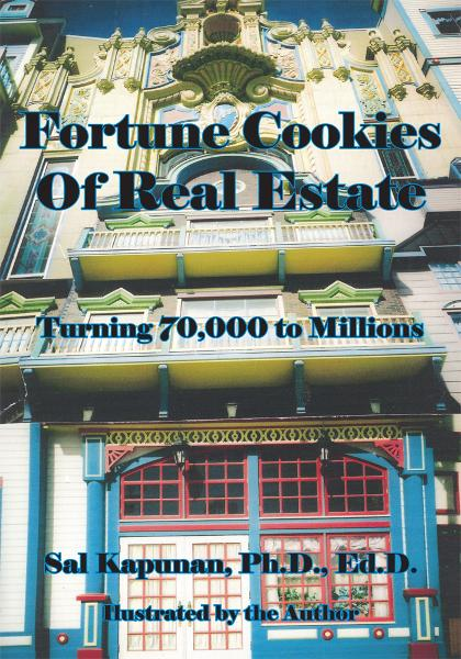Fortune Cookies Of Real Estate By: Sal Kapunan, Ph.D., Ed.D.
