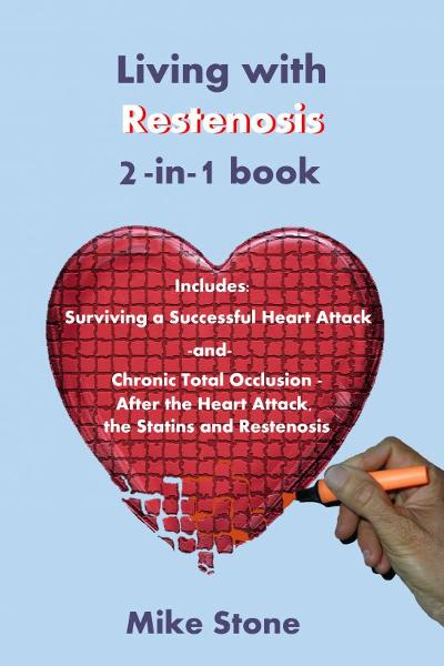 Living with Restenosis 2-in-1 book includes: Surviving a Successful Heart Attack -and- Chronic Total Occlusion: After the Heart Attack, the Statins and Restenosis