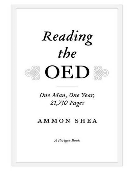 Reading the OED: One Man, One Year, 21,730 Pages By: Ammon Shea