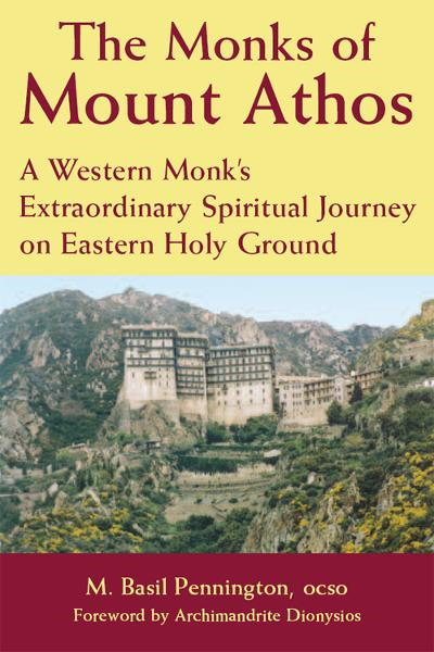 Monks of Mount Athos: A Western Monk's Extraordinary Spiritual Journey on Eastern Holy Ground