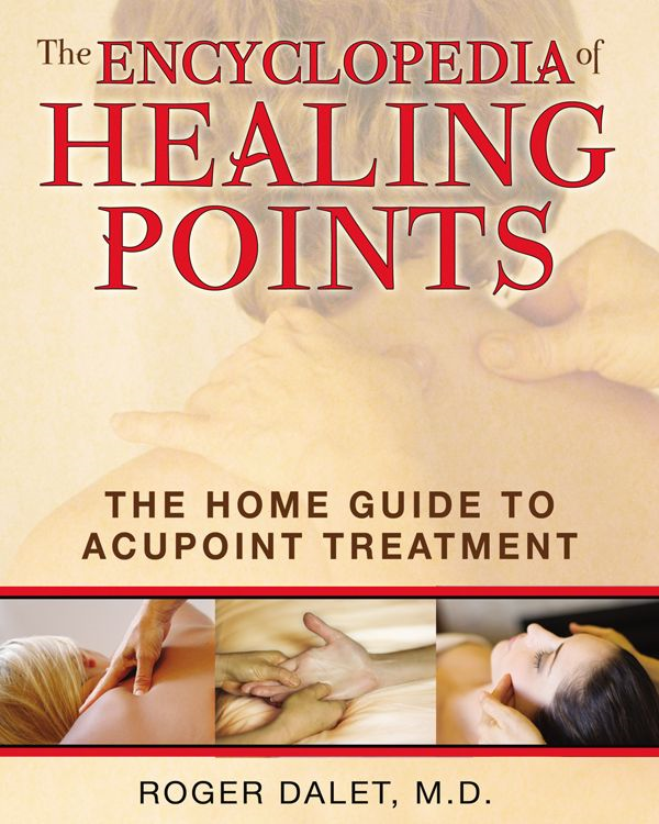 The Encyclopedia of Healing Points: The Home Guide to Acupoint Treatment By: Roger Dalet, M.D.