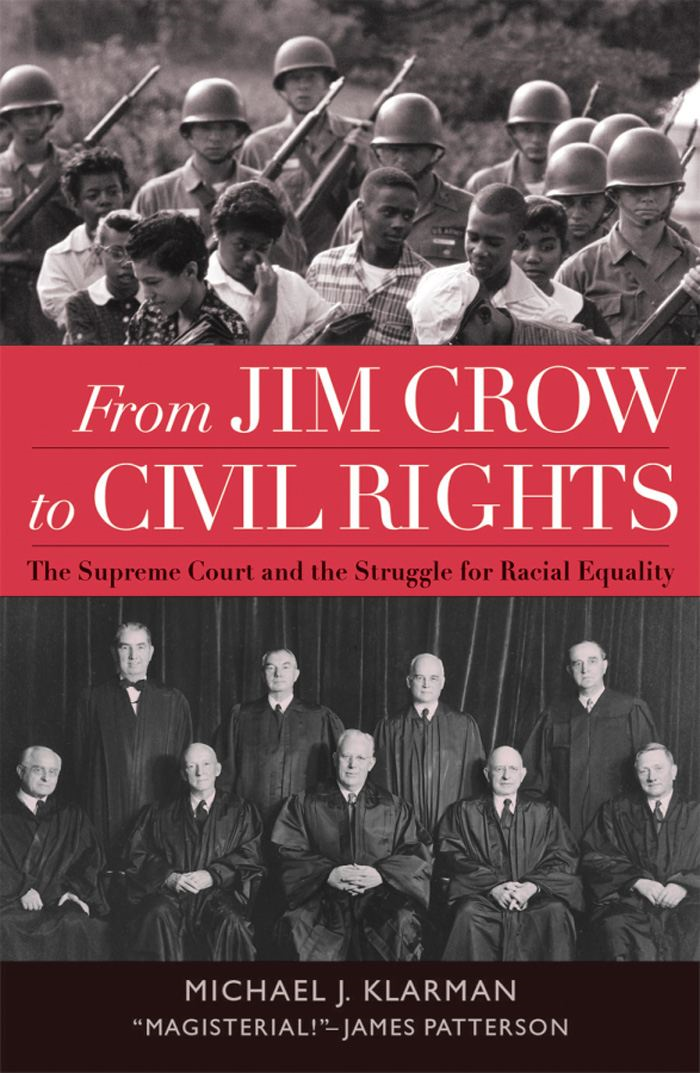From Jim Crow to Civil Rights : The Supreme Court and the Struggle for Racial Equality By: Michael J. Klarman