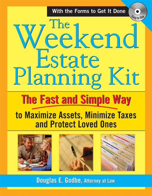 Weekend Estate Planning Kit: The Fast and Simple Way to Maximize Assets, Minimize Taxes and Protect Loved Ones By: Douglas E. Godbe