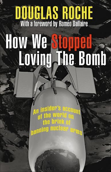 How We Stopped Loving the Bomb By: Douglas Roche