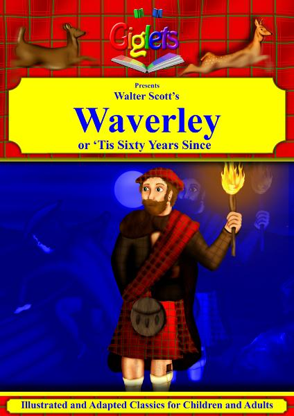 Walter Scott's Waverley or 'Tis Sixty Years Since Illustrated and Adapted for Children and Adults By: Giglets