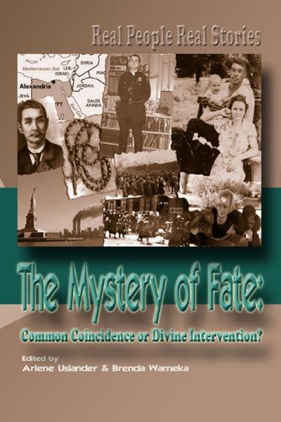 The Mystery of Fate: Common Coincidence or Divine Intervention? By: Arlene Uslander
