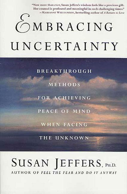 Embracing Uncertainty By: Susan Jeffers