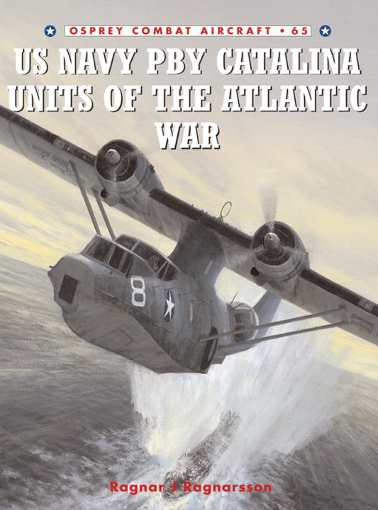 US Navy PBY Catalina Units of the Atlantic War By: Ragnar Ragnarsson,Jim Laurier