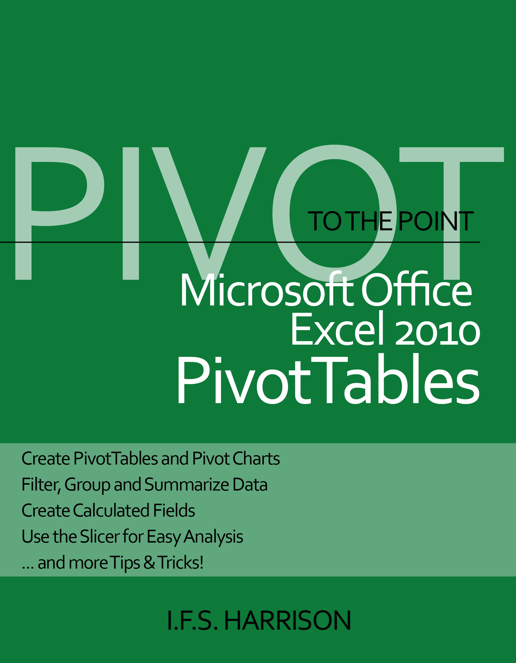 To The Point… Microsoft Office Excel 2010 PivotTables