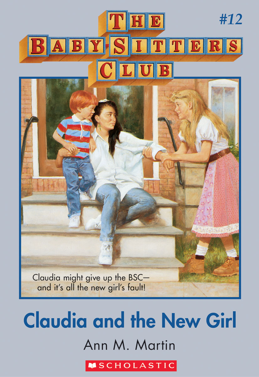 The Baby-Sitters Club #12: Claudia and the New Girl By: Ann M. Martin