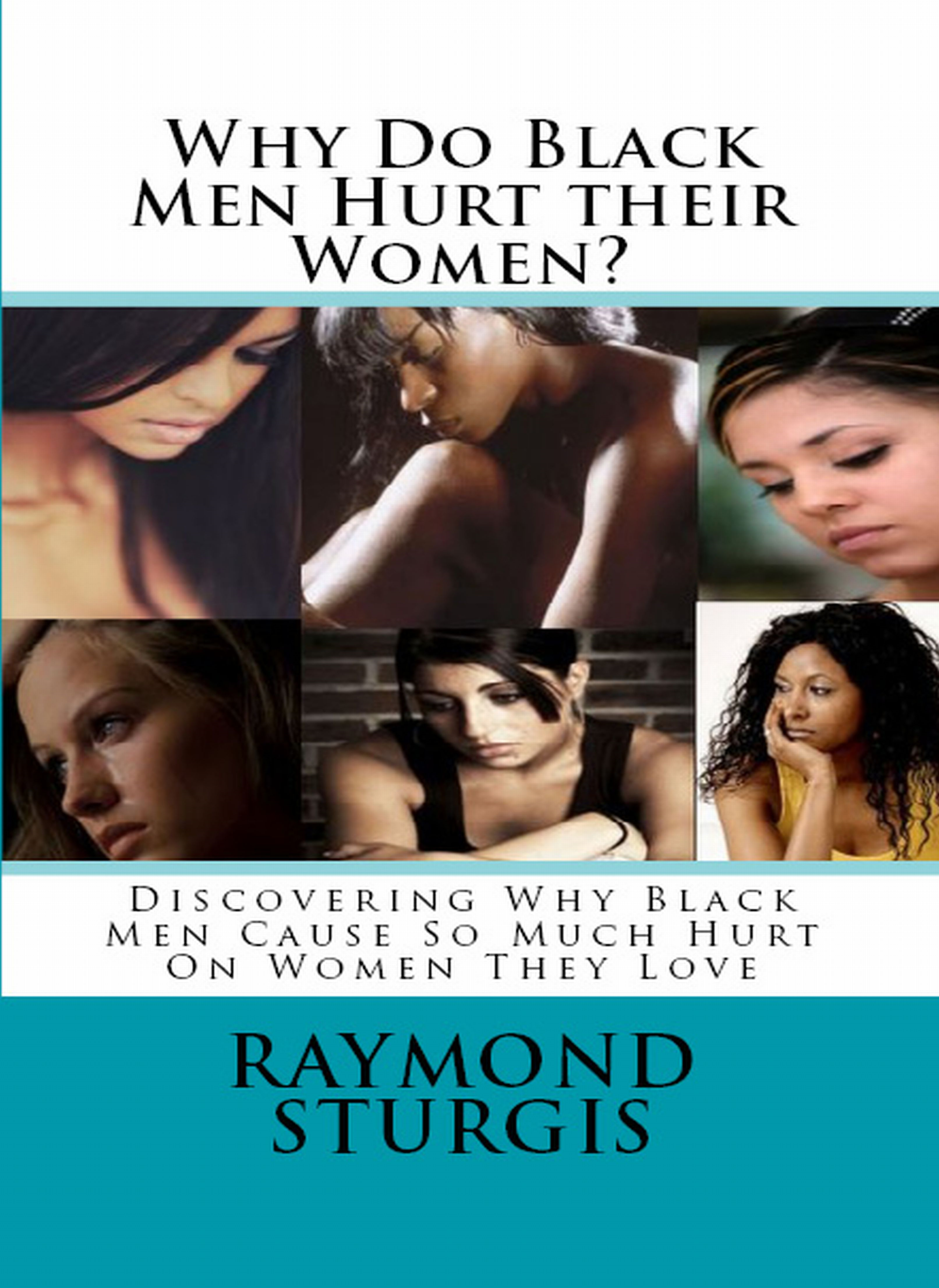 Why Do Black Men Hurt their Women? By: Raymond Sturgis