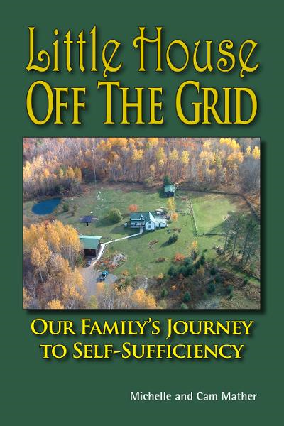 Little House Off the Grid By: Cam Mather,Michelle Mather