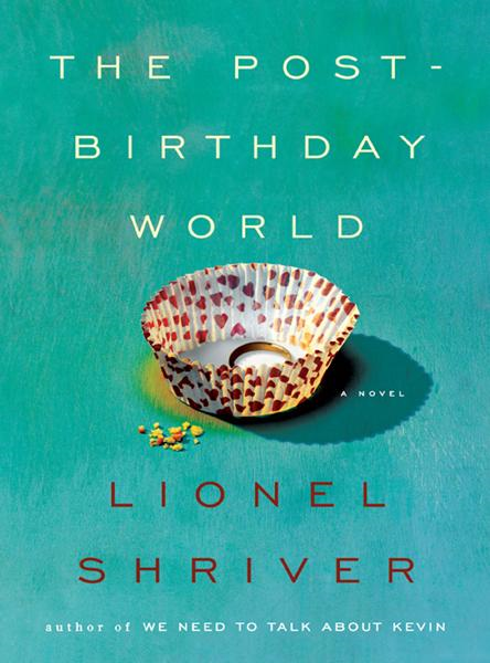 The Post-Birthday World By: Lionel Shriver