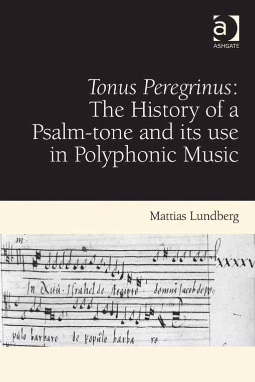 Tonus Peregrinus: The History of a Psalm-tone and its use in Polyphonic Music