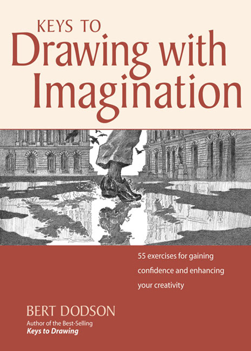 Keys to Drawing with Imagination Strategies and excercises for gaining confidence and enhancing your creativity